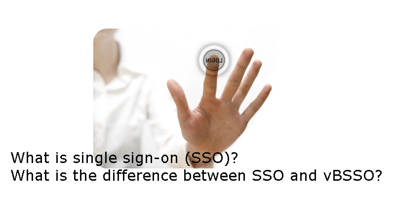 What is single sign-on (SSO)? What is the difference between SSO and vBSSO?
